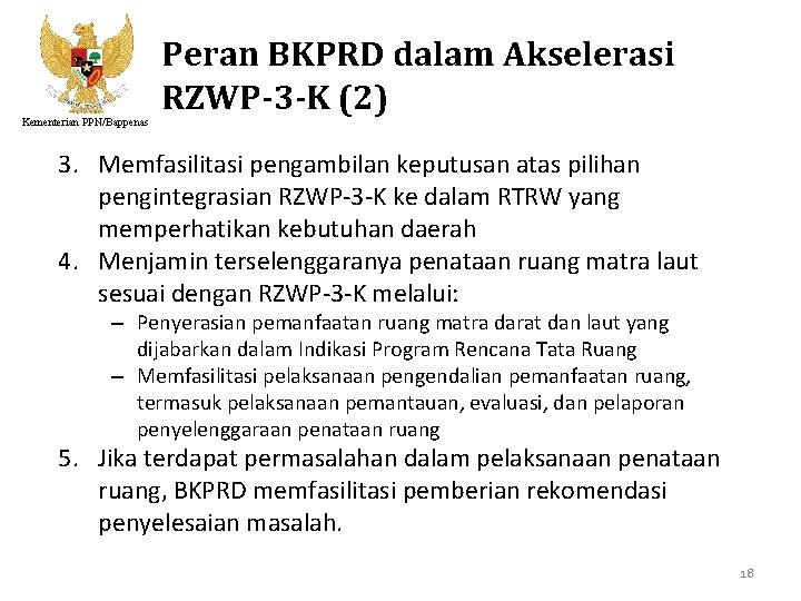 Kementerian PPN/Bappenas Peran BKPRD dalam Akselerasi RZWP-3 -K (2) 3. Memfasilitasi pengambilan keputusan atas