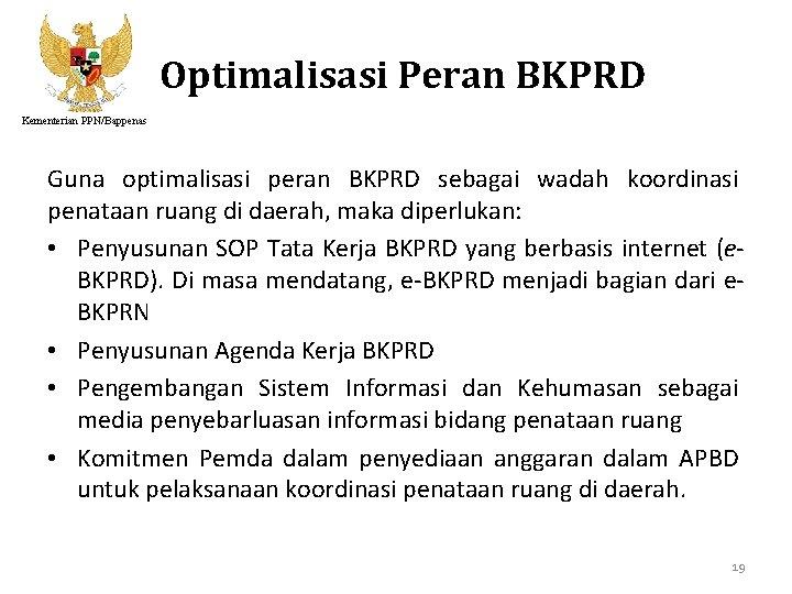 Optimalisasi Peran BKPRD Kementerian PPN/Bappenas Guna optimalisasi peran BKPRD sebagai wadah koordinasi penataan ruang