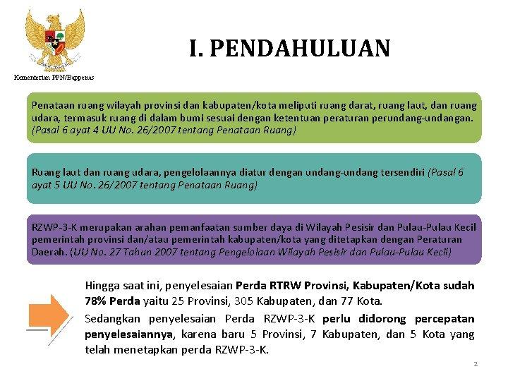 I. PENDAHULUAN Kementerian PPN/Bappenas Penataan ruang wilayah provinsi dan kabupaten/kota meliputi ruang darat, ruang