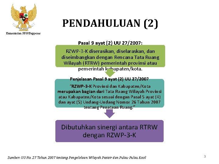 PENDAHULUAN (2) Kementerian PPN/Bappenas Pasal 9 ayat (2) UU 27/2007: RZWP-3 -K diserasikan, diselaraskan,