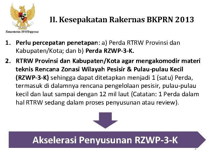 II. Kesepakatan Rakernas BKPRN 2013 Kementerian PPN/Bappenas 1. Perlu percepatan penetapan: a) Perda RTRW