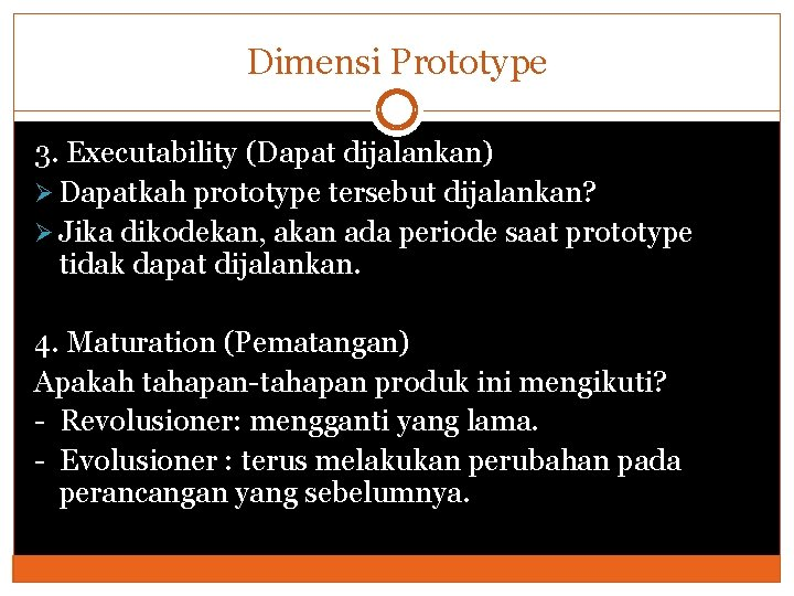 Dimensi Prototype 3. Executability (Dapat dijalankan) Ø Dapatkah prototype tersebut dijalankan? Ø Jika dikodekan,