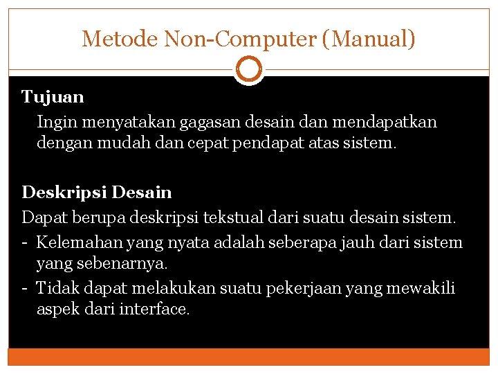 Metode Non-Computer (Manual) Tujuan Ingin menyatakan gagasan desain dan mendapatkan dengan mudah dan cepat