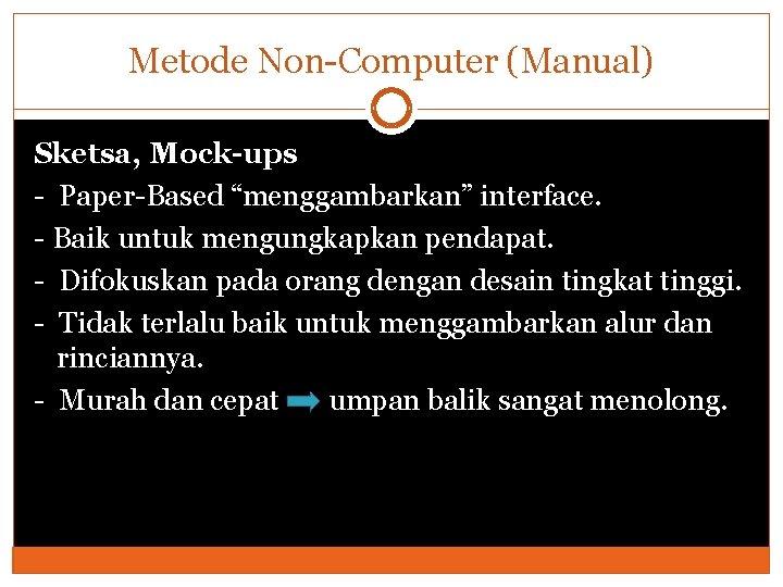 """Metode Non-Computer (Manual) Sketsa, Mock-ups - Paper-Based """"menggambarkan"""" interface. - Baik untuk mengungkapkan pendapat."""