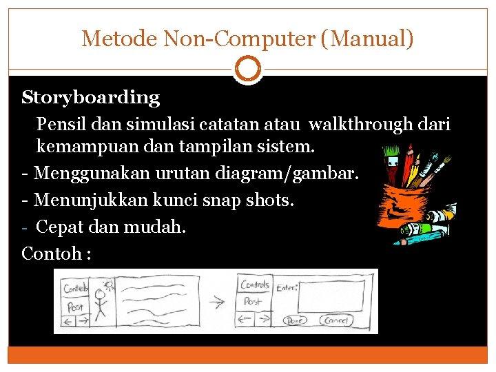 Metode Non-Computer (Manual) Storyboarding Pensil dan simulasi catatan atau walkthrough dari kemampuan dan tampilan