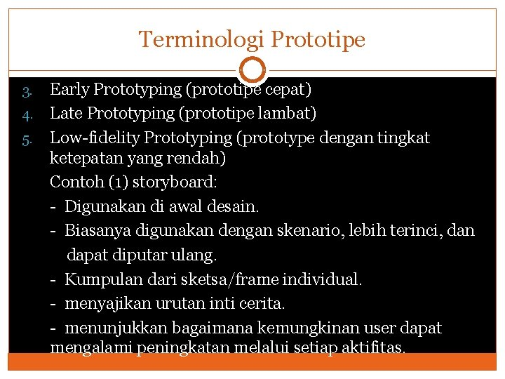 Terminologi Prototipe Early Prototyping (prototipe cepat) 4. Late Prototyping (prototipe lambat) 5. Low-fidelity Prototyping