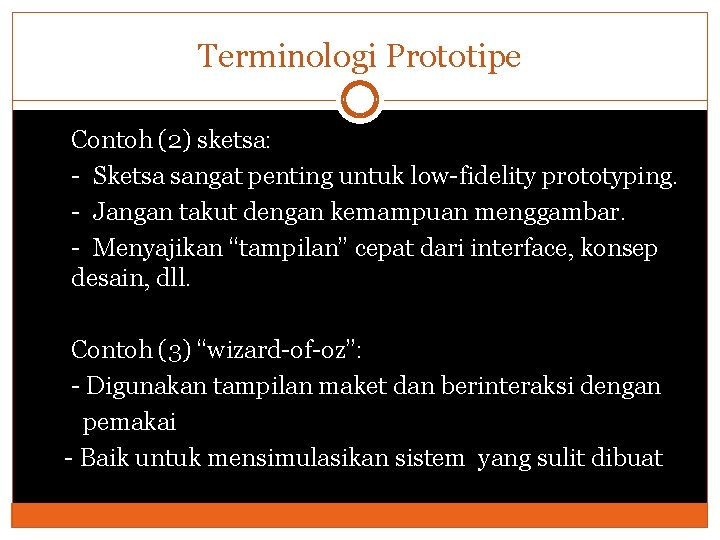 Terminologi Prototipe Contoh (2) sketsa: - Sketsa sangat penting untuk low-fidelity prototyping. - Jangan