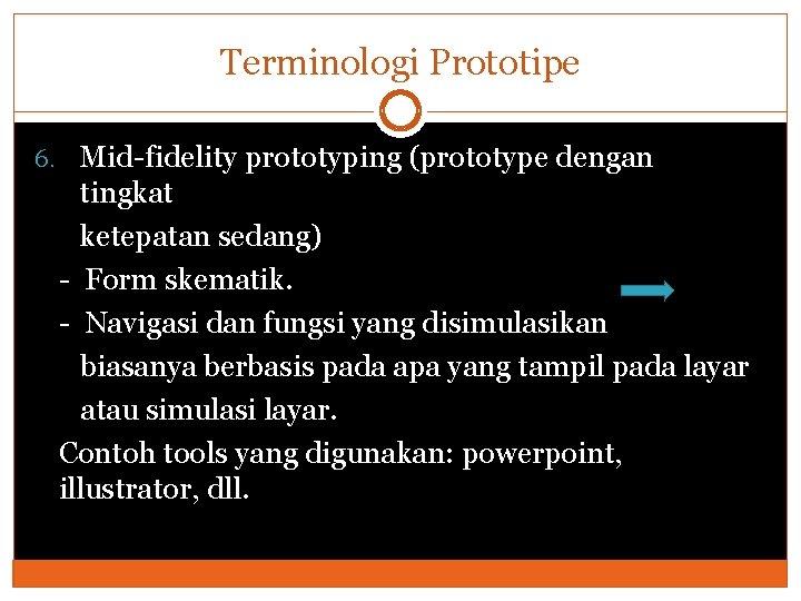 Terminologi Prototipe 6. Mid-fidelity prototyping (prototype dengan tingkat ketepatan sedang) - Form skematik. -