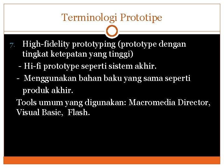 Terminologi Prototipe 7. High-fidelity prototyping (prototype dengan tingkat ketepatan yang tinggi) - Hi-fi prototype