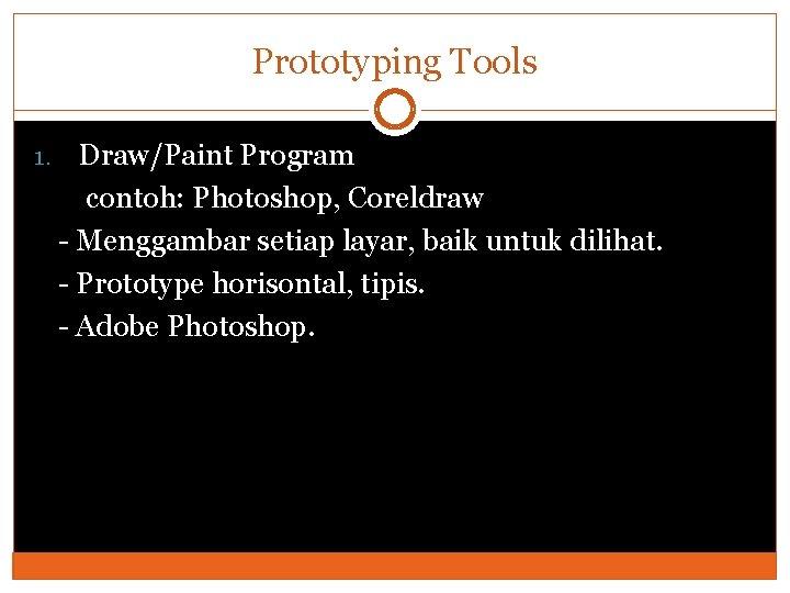 Prototyping Tools 1. Draw/Paint Program contoh: Photoshop, Coreldraw - Menggambar setiap layar, baik untuk
