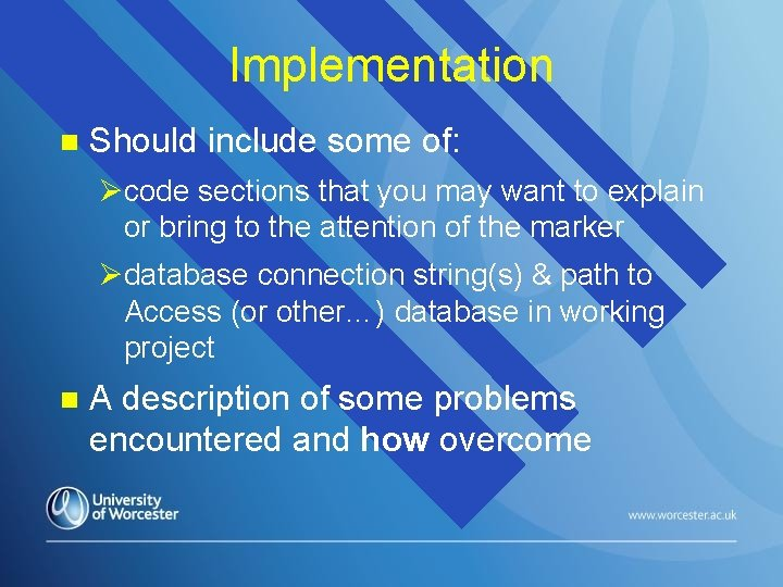 Implementation n Should include some of: Øcode sections that you may want to explain