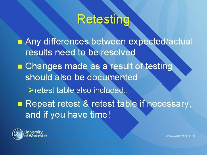 Retesting n Any differences between expected/actual results need to be resolved n Changes made