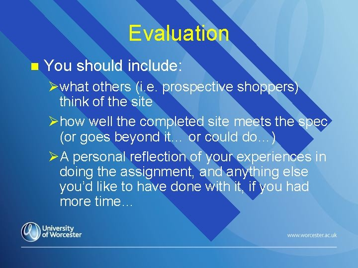 Evaluation n You should include: Øwhat others (i. e. prospective shoppers) think of the