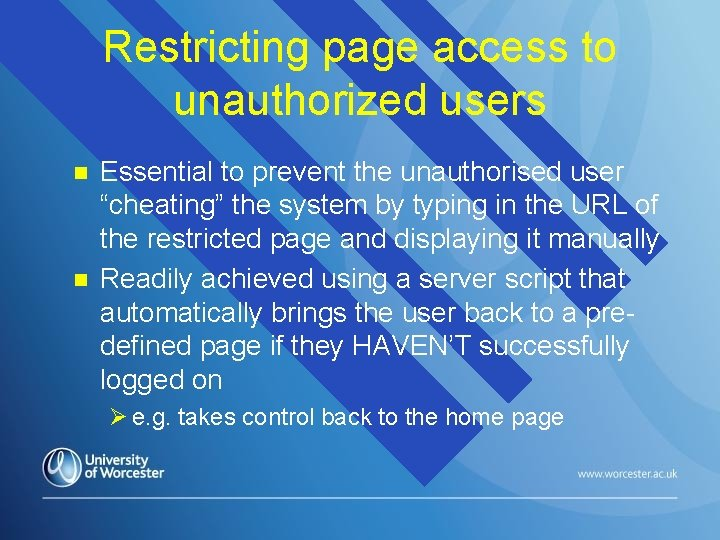 Restricting page access to unauthorized users n n Essential to prevent the unauthorised user