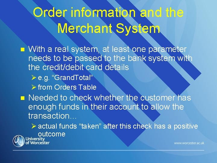 Order information and the Merchant System n With a real system, at least one