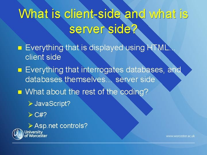 What is client-side and what is server side? n Everything that is displayed using