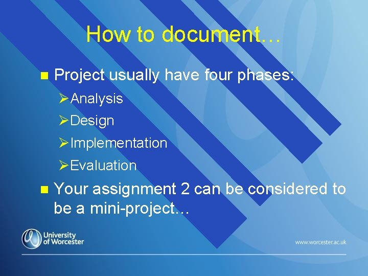 How to document… n Project usually have four phases: ØAnalysis ØDesign ØImplementation ØEvaluation n
