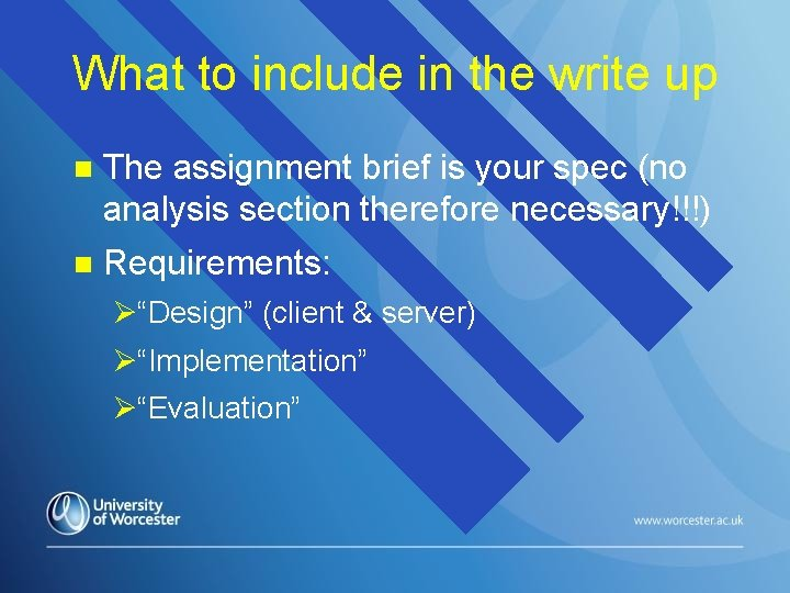 What to include in the write up n The assignment brief is your spec