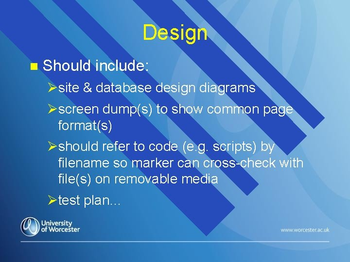 Design n Should include: Øsite & database design diagrams Øscreen dump(s) to show common