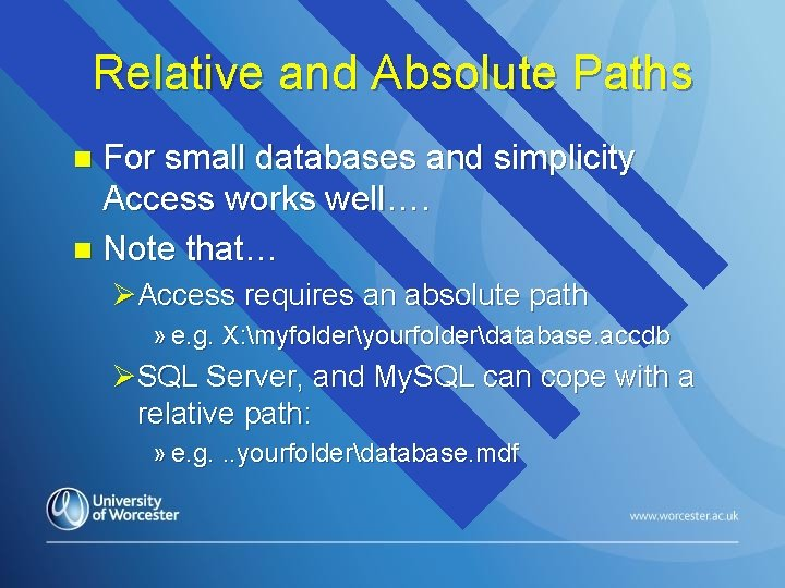Relative and Absolute Paths For small databases and simplicity Access works well…. n Note