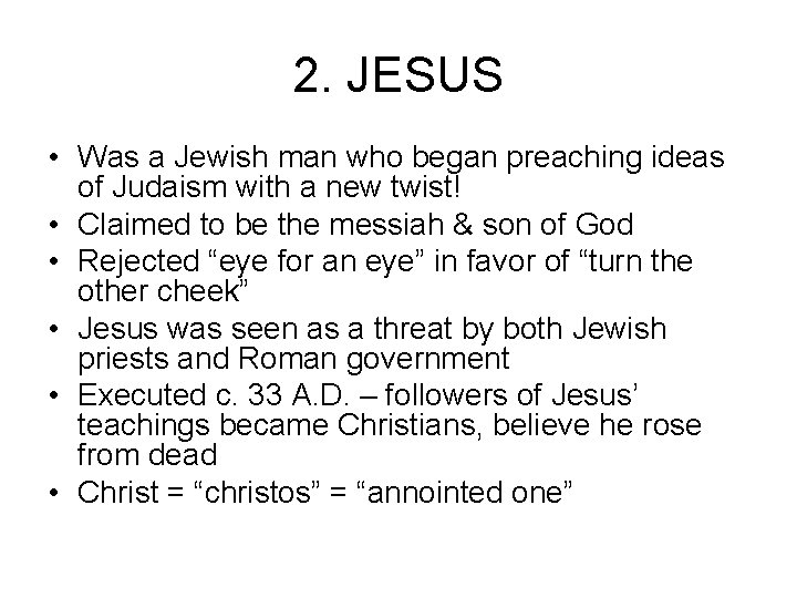 2. JESUS • Was a Jewish man who began preaching ideas of Judaism with