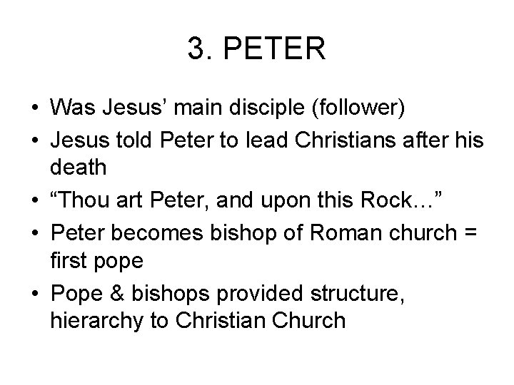 3. PETER • Was Jesus' main disciple (follower) • Jesus told Peter to lead