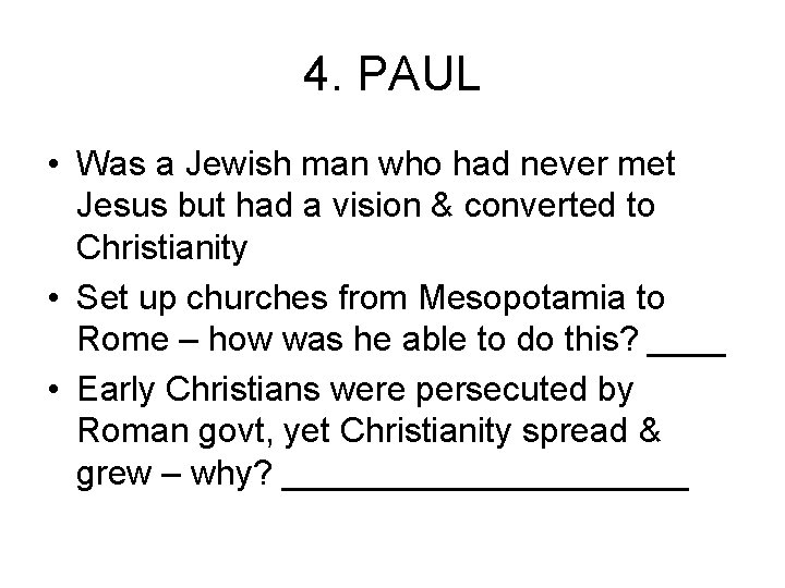 4. PAUL • Was a Jewish man who had never met Jesus but had