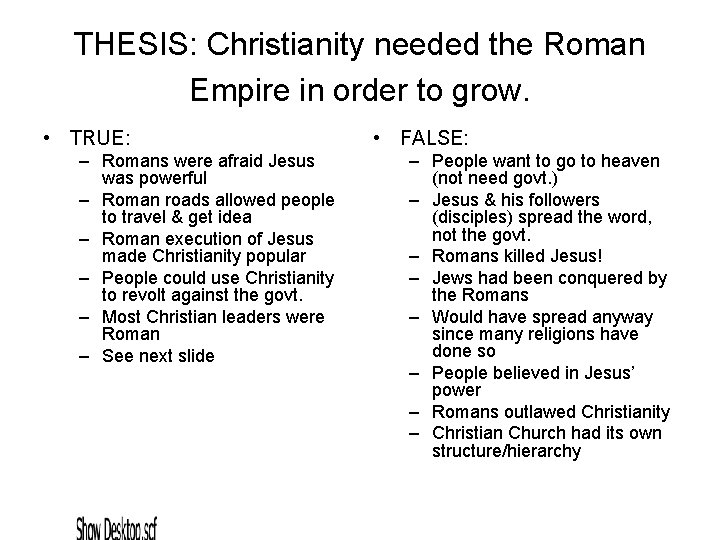 THESIS: Christianity needed the Roman Empire in order to grow. • TRUE: – Romans