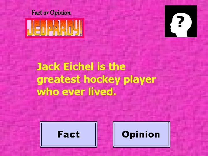 Fact or Opinion Jack Eichel is the greatest hockey player who ever lived. Fact