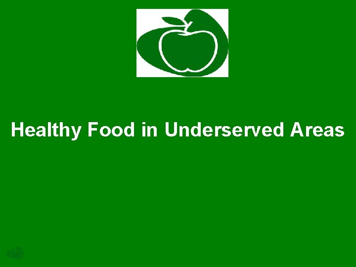Healthy Food in Underserved Areas