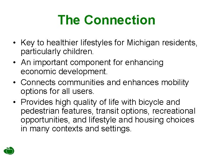 The Connection • Key to healthier lifestyles for Michigan residents, particularly children. • An