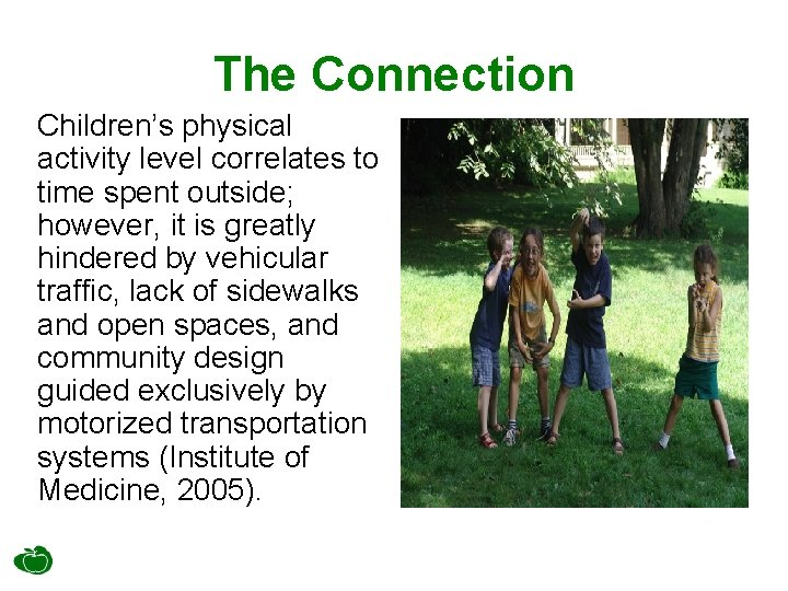 The Connection Children's physical activity level correlates to time spent outside; however, it is