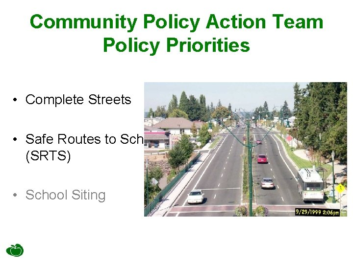 Community Policy Action Team Policy Priorities • Complete Streets • Safe Routes to School