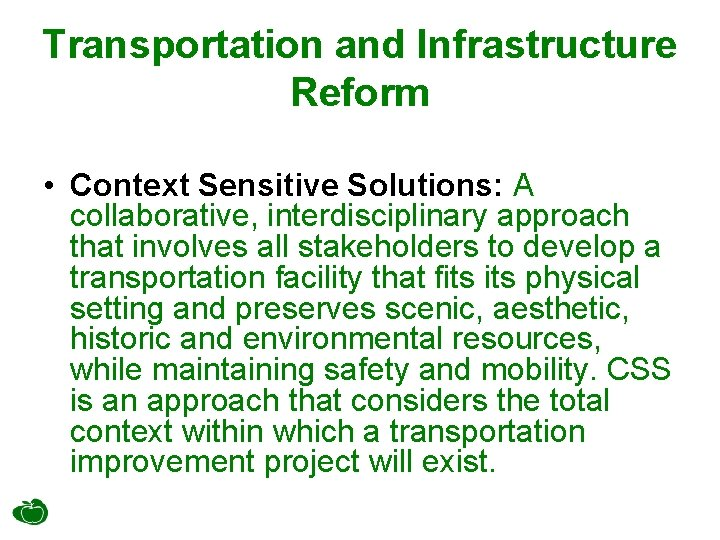 Transportation and Infrastructure Reform • Context Sensitive Solutions: A collaborative, interdisciplinary approach that involves