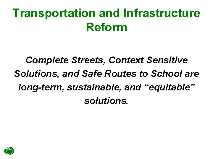Transportation and Infrastructure Reform Complete Streets, Context Sensitive Solutions, and Safe Routes to School