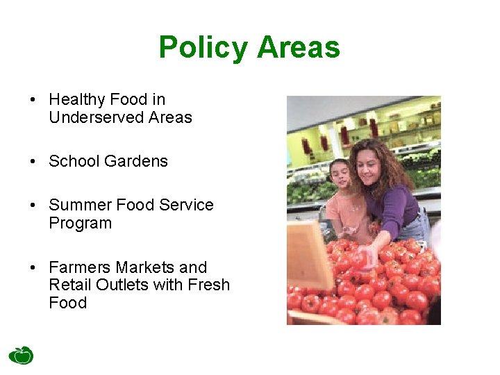 Policy Areas • Healthy Food in Underserved Areas • School Gardens • Summer Food