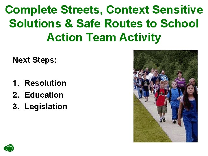 Complete Streets, Context Sensitive Solutions & Safe Routes to School Action Team Activity Next