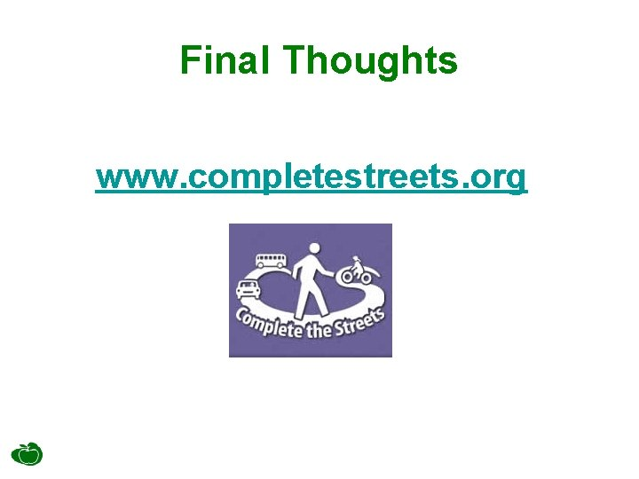 Final Thoughts www. completestreets. org