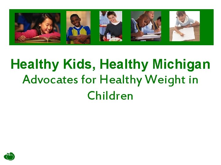 Healthy Kids, Healthy Michigan Advocates for Healthy Weight in Children