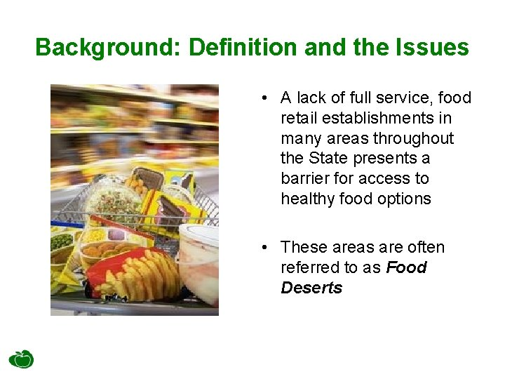 Background: Definition and the Issues • A lack of full service, food retail establishments