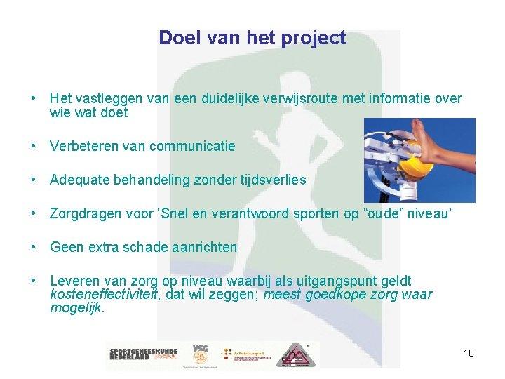 Doel van het project • Het vastleggen van een duidelijke verwijsroute met informatie over