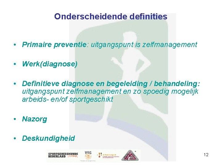 Onderscheidende definities • Primaire preventie: uitgangspunt is zelfmanagement • Werk(diagnose) • Definitieve diagnose en