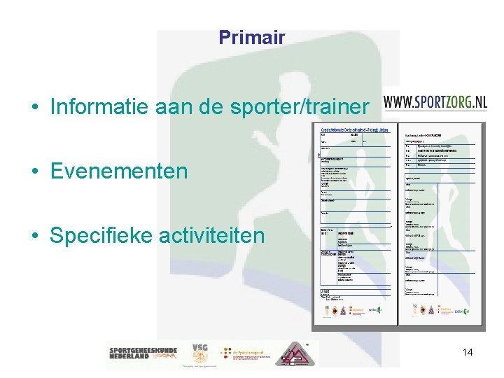 Primair • Informatie aan de sporter/trainer • Evenementen • Specifieke activiteiten 14
