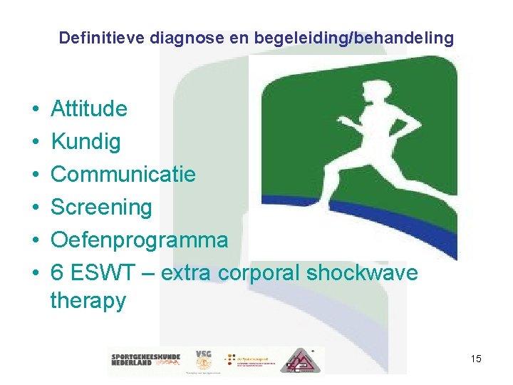 Definitieve diagnose en begeleiding/behandeling • • • Attitude Kundig Communicatie Screening Oefenprogramma 6 ESWT