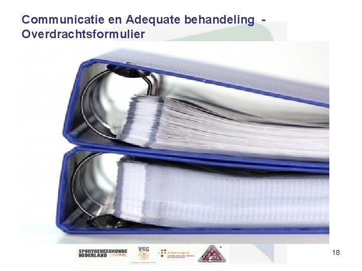 Communicatie en Adequate behandeling Overdrachtsformulier 18