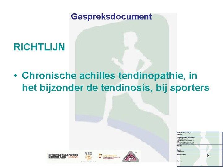 Gespreksdocument RICHTLIJN • Chronische achilles tendinopathie, in het bijzonder de tendinosis, bij sporters 8