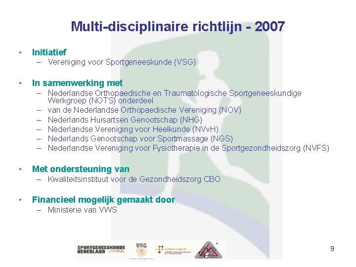 Multi-disciplinaire richtlijn - 2007 • Initiatief – Vereniging voor Sportgeneeskunde (VSG) • In samenwerking