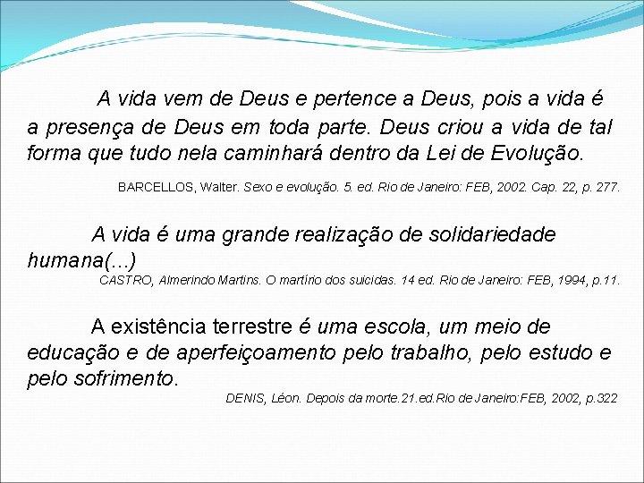 A vida vem de Deus e pertence a Deus, pois a vida é a