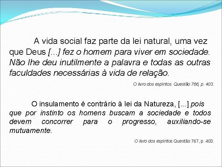 A vida social faz parte da lei natural, uma vez que Deus [. .