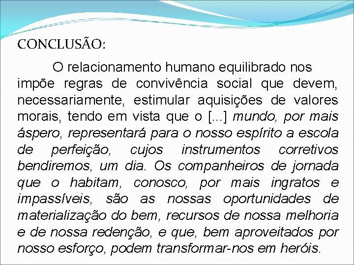 CONCLUSÃO: O relacionamento humano equilibrado nos impõe regras de convivência social que devem, necessariamente,